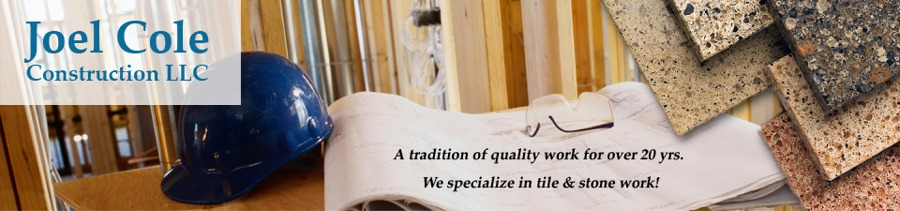 Joel Cole Construction of Aberdeen, WA - Tile installation, remodeling, home improvement contractor